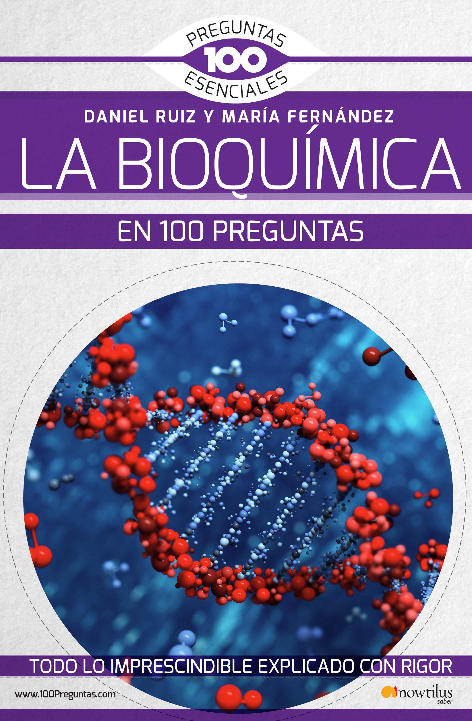 La Bioquímica en 100 preguntas 100 Preguntas Esenciales: Amazon.es: Daniel Ruiz Abánades María Fernández Organista: Libros