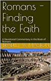 Romans - Finding the Faith: A Devotional Commentary in the Book of Romans