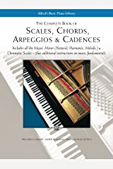 Scales, Chords, Arpeggios & Cadences - Complete Book: Piano Technique - Includes all the Major, Minor (Natural, Harmonic, Melodic) & Chromatic Scales - ... Instructions on Music Fundamentals Kindle Edition