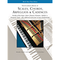 Scales, Chords, Arpeggios & Cadences - Complete Book: Piano Technique - Includes all the Major, Minor (Natural, Harmonic… book cover