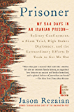 Prisoner: My 544 Days in an Iranian Prison--Solitary Confinement, a Sham Trial, High-Stakes Diplomacy, and the…