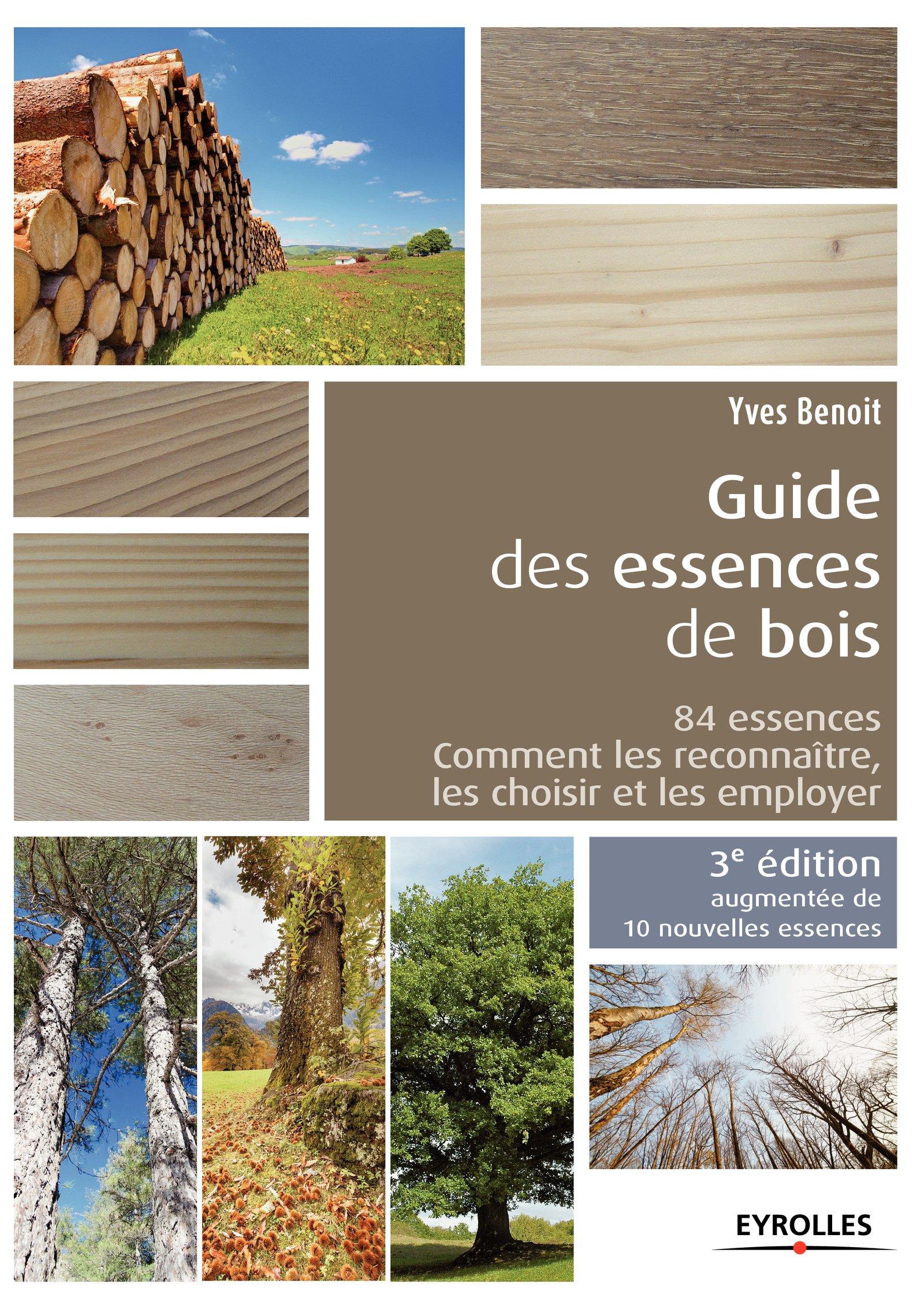 Le guide des essences de bois - 10 nouvelles essences: 84 essences, comment les reconnaître, les choisir et les employer