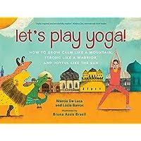 Image for Let's Play Yoga!: How to Grow Calm Like a Mountain, Strong Like a Warrior, and Joyful Like the Sun