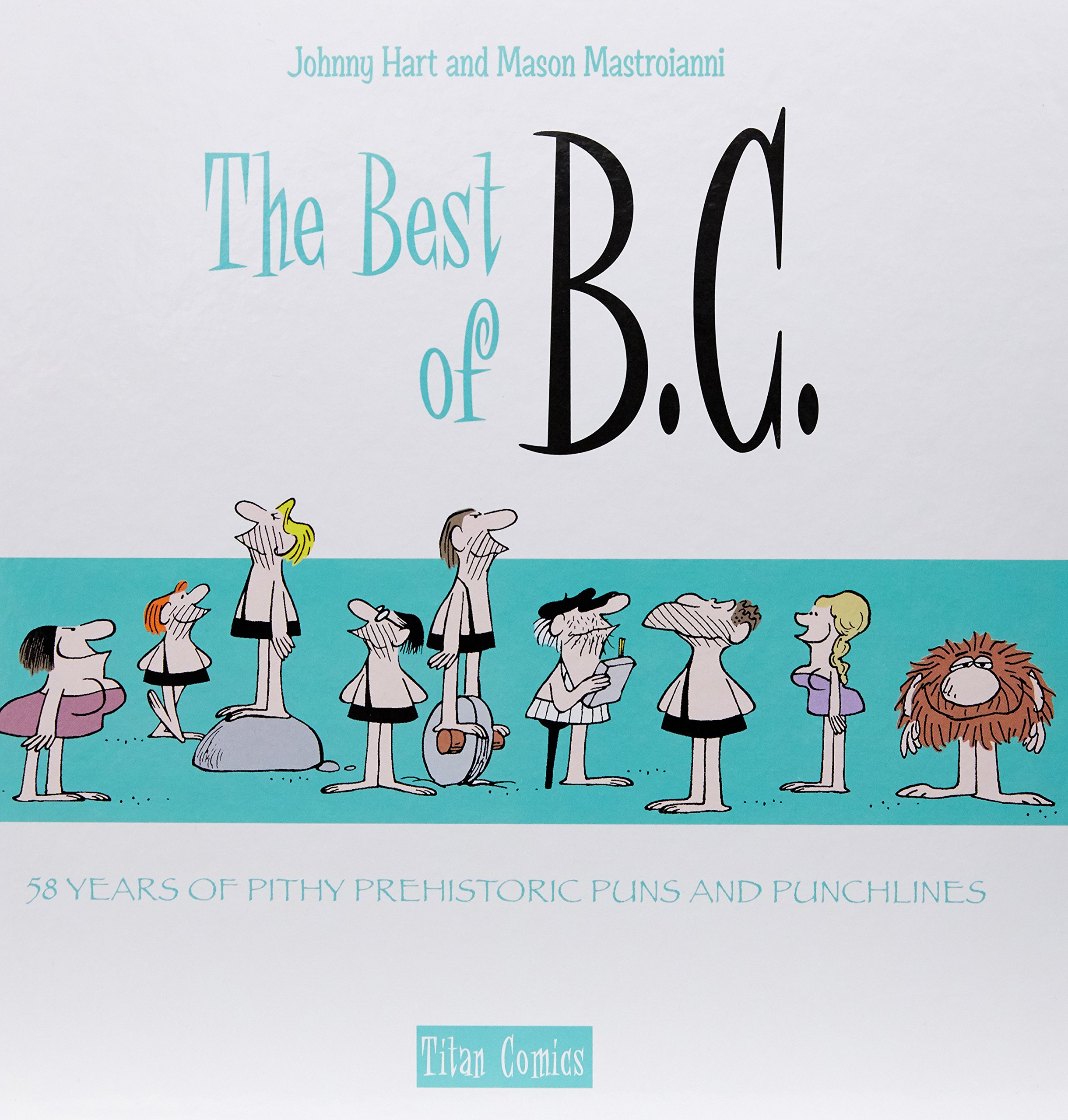 The Best of B.C.: 58 Years of Pithy Prehistoric Puns and Fun: Johnny ...
