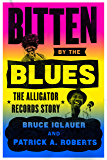 Bitten by the Blues: The Alligator Records Story (Chicago Visions and Revisions) (English Edition)