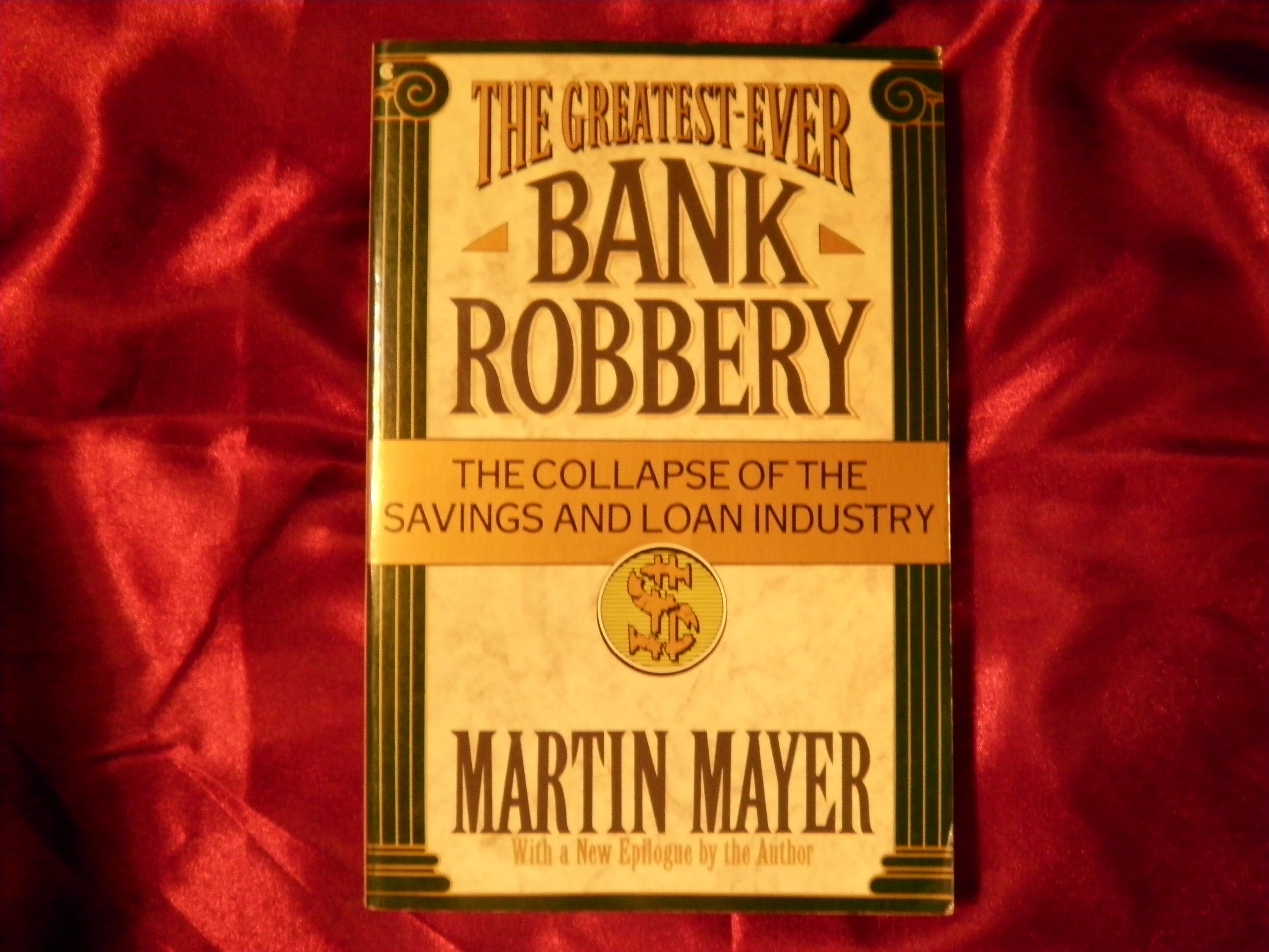 The Greatest Ever Bank Robbery : The Collapse of the Savings and Loan  Industry: Martin Mayer: 9780020126201: Amazon.com: Books