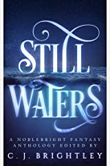 Still Waters: A Noblebright Fantasy Anthology (Lucent Anthologies Book 1) Kindle Edition