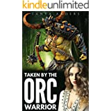 Taken by the Orc Warrior: A Steamy Monster Romance Novella (Orc Bride Fated Mates Book 1)