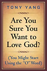 "Are You Sure You Want To Love God? (You Might Start Using the ""O"" Word) Kindle Edition"
