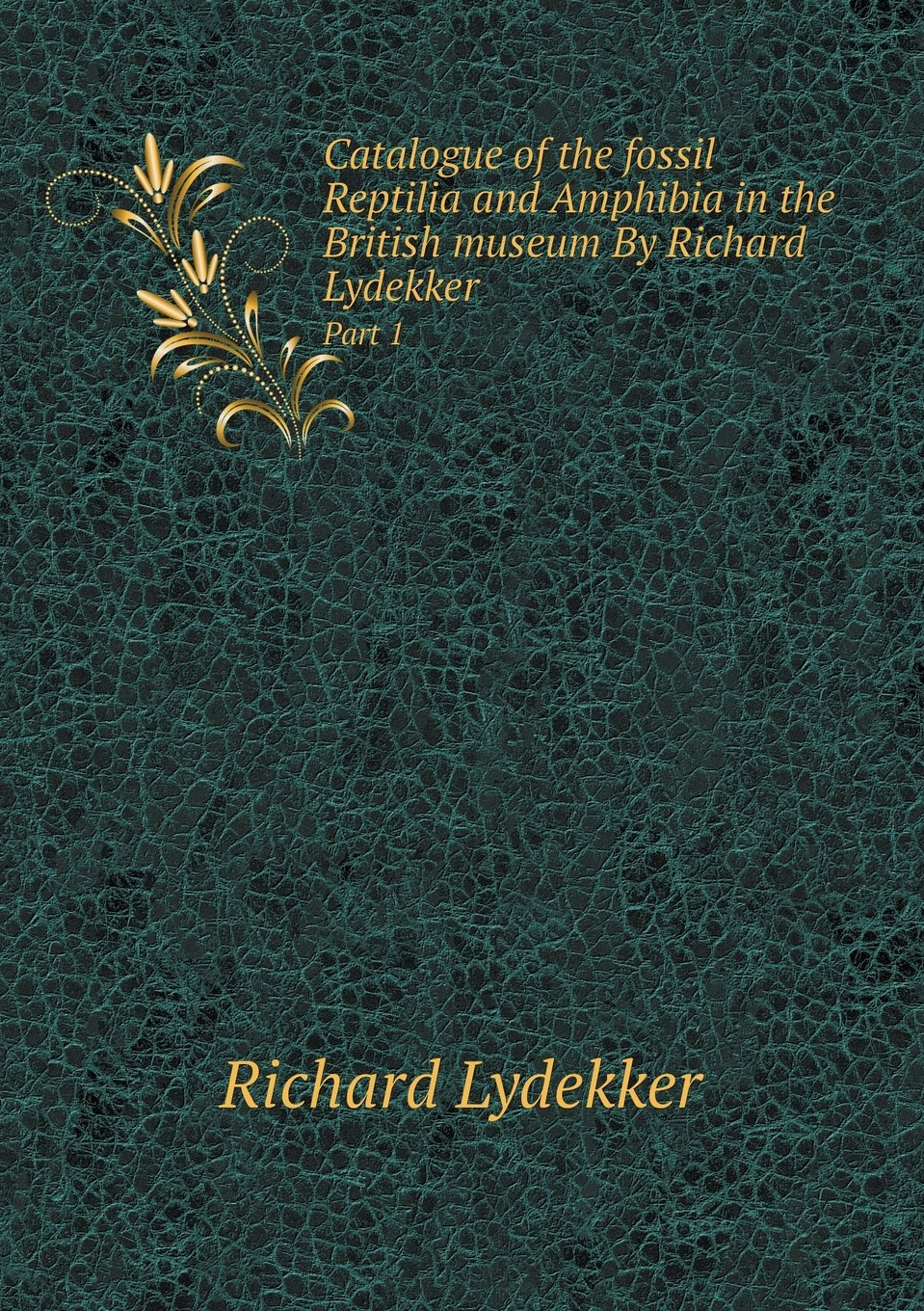 Catalogue of the fossil Reptilia and Amphibia in the British museum By Richard Lydekker Part 1 PDF