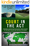 Court in the Act: Humorous Adventures Building Tennis Courts at the White House And Around the World (English Edition)
