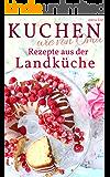 Kuchen backen wie Oma - Rezepte aus der Landküche: Rezepte aus Omas Küche: Kuchen, Torten u.v.m. (Backen - die besten Rezepte 19)