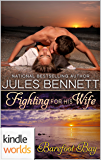 Barefoot Bay: Fighting For His Wife (Kindle Worlds Novella)