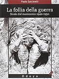 La follia della guerra. Storie del manicomio 1940-1950