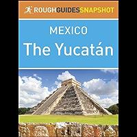 The Yucatán (Rough Guides Snapshot Mexico)