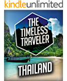 The Timeless Traveler: The Absolute Best of Thailand in a Nutshell (Travel Guide Books Book 1) (English Edition)