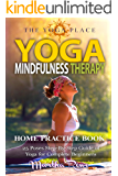Yoga & Mindfulness Therapy: Home Practice Book (The Yoga Place Book) 25 Poses Step-By-Step Guide of Yoga for Complete Beginners: Healthy Living, Meditation, Yoga Sutras, Asana Yoga, Anxiety