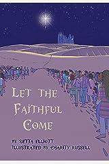 Let the Faithful Come Kindle Edition