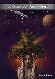 Opus 2 - Le Chant de l'Arbre-Mère - roman-série de science-fiction: épisode 3 - Lealbeth[R] + épisode 4 - Enchaînements