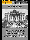 Alexander der Große und das Weltgriechentum