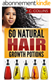 60 Natural Hair Growth Potions: Natural Hair Care Recipes to Grow Your Hair Long and Fast (English Edition)
