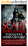 Scary Short Stories To Scare Your Friends & Family: A teeth rattling, keep the lights on and look under your bed experience for the whole family! (Scary ... Stories, Scary short story collections)