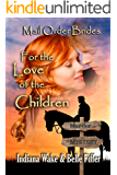 Mail Order Bride: For the Love of the Children: Clean, and Inspirational Western Historical Romance (Mail Order Bride Murder Mystery Book 8)
