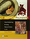 Earthen Pigments: Hand-Gathering & Using Natural Colors in Art