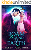 Roam Around The Earth: Whitney Powers Paranormal Adventure #2 (Whitney Powers Paranormal Adventures)