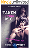Taken By The M.C.: A Good Girl Goes Bad