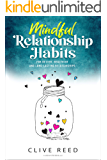 Mindful Relationship Habits: For Better, Healthier and Long-Lasting Relationships