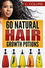 60 Natural Hair Growth Potions: Natural Hair Care Recipes to Grow Your Hair Long and Fast Kindle Edition