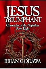 Jesus Triumphant (Chronicles of the Nephilim Book 8) Kindle Edition
