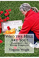 Who the Hell Are You?: Alzheimer's the Wrong Diagnosis Kindle Edition