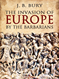 The Invasion of Europe by the Barbarians (English Edition)