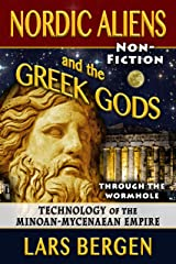 Nordic Aliens and the Greek Gods: Through the Wormhole: Technology of the Minoan-Mycenaean Empire Kindle Edition