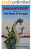 Dragon's Dust: Part 1: The Book of Seregon