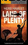 LAND OF PLENTY: a gripping action adventure thriller