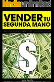 Vender tu segunda mano: Sistema para vender tus cosas por internet y ganar dinero desde casa (Ganar dinero extra con marketplaces nº 5) (Spanish Edition)