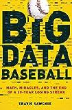 Big Data Baseball: Math, Miracles, and the End of a 20-Year Losing Streak (English Edition)