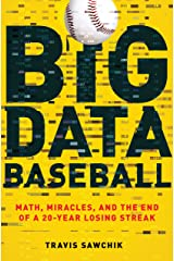 Big Data Baseball: Math, Miracles, and the End of a 20-Year Losing Streak Kindle Edition