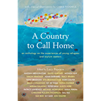 A Country to Call Home: An anthology on the experiences of young refugees and asylum seekers (English Edition)