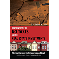 How to Pay Little or No Taxes on Your Real Estate Investments: What Smart Investors Need to Know Explained Simply: What Smart Investors Need to Know - Explained Simply (English Edition)