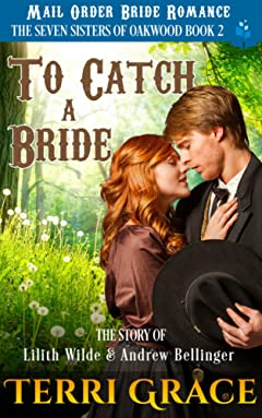 To Catch A Bride: The Story of Lilith Wilde and Andrew Bellinger (The Seven Sisters Of Oakwood Book 2)
