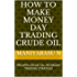 HOW TO MAKE MONEY DAY TRADING CRUDE OIL: PROVEN CRUDE OIL INTRADAY TRADING STRATEGY