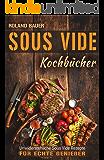 Sous Vide Kochbücher Unwiderstehliche Sous Vide Rezepte für echte Genießer