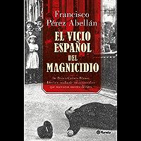 El vicio español del magnicidio: De Prim a Carrero Blanco, la clave oculta de los crímenes que marcaron nuestro destino (Volumen independiente)