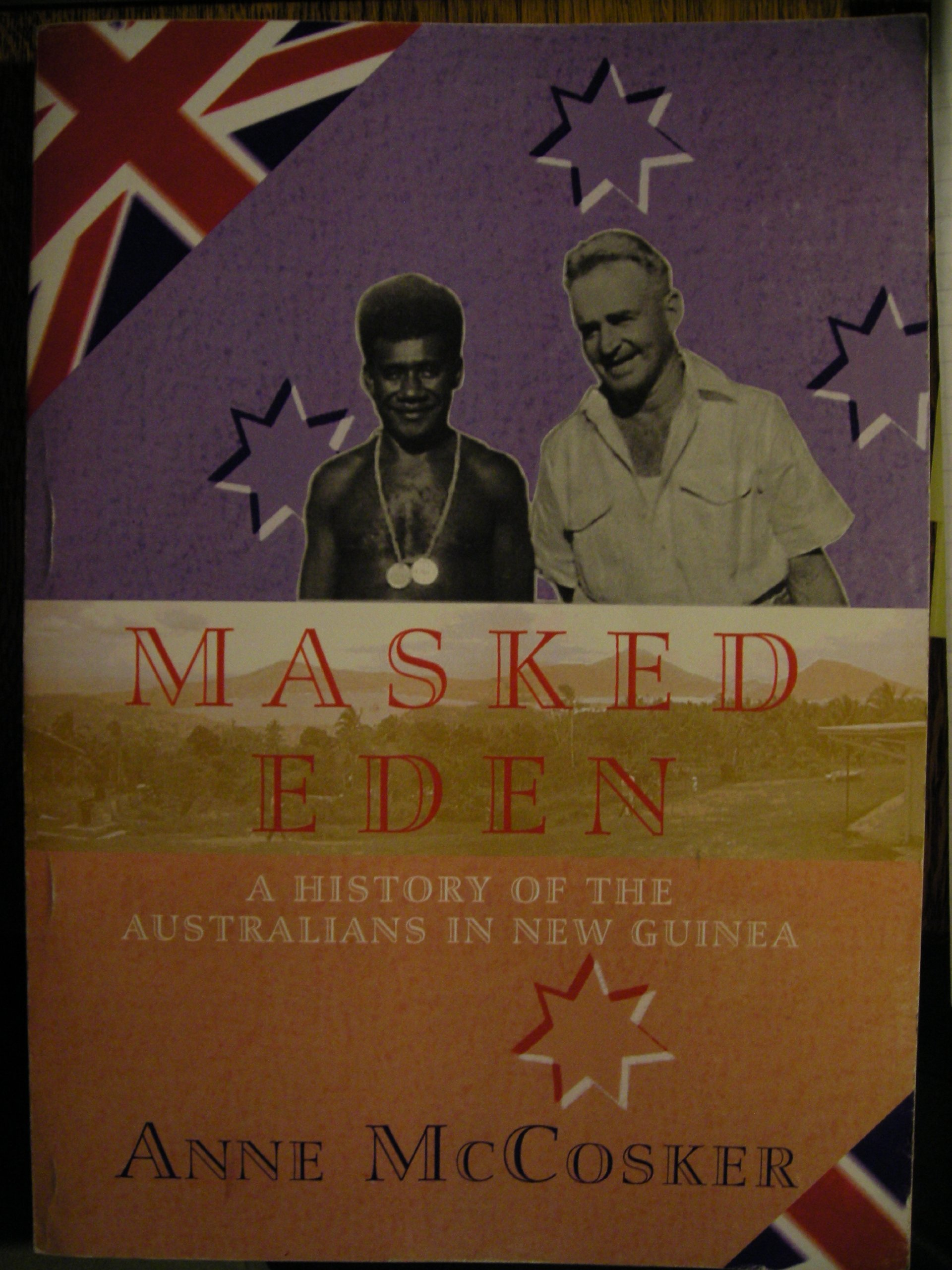 Masked Eden: A History of the Australians in New Guinea
