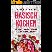 BASISCH KOCHEN: SCHNELLE REZEPTE FÜR DIE BASISCHE ERNÄHRUNG