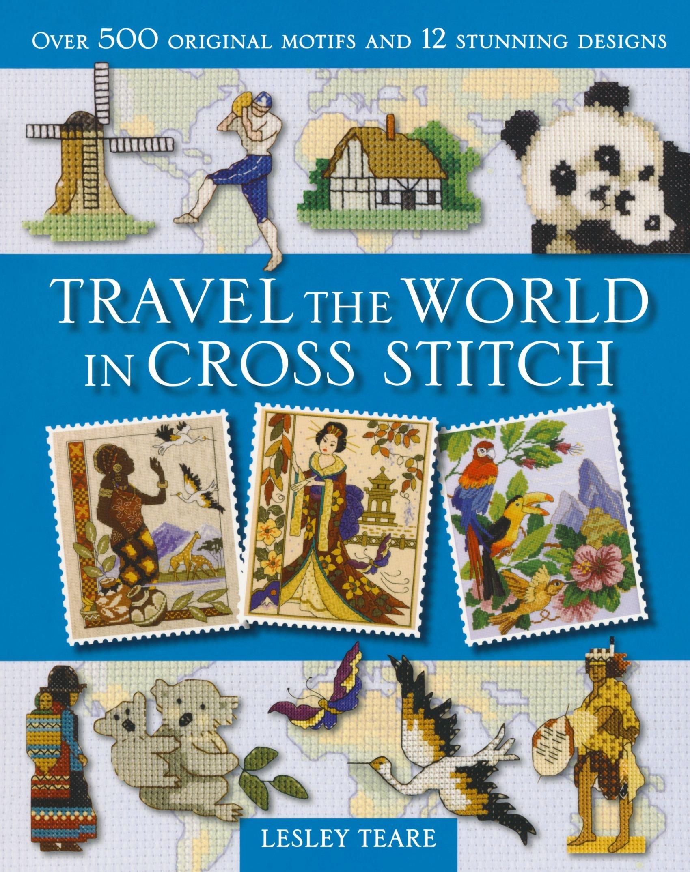 Travel the World in Cross Stitch: Lesley Teare: 9780715329931: Books -  Amazon.ca